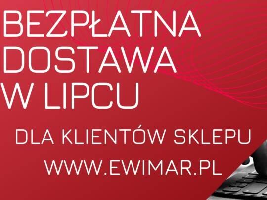 Bezpłatna dostawa w lipcu trwa. Premiujemy zamówienia na www.ewimar.pl